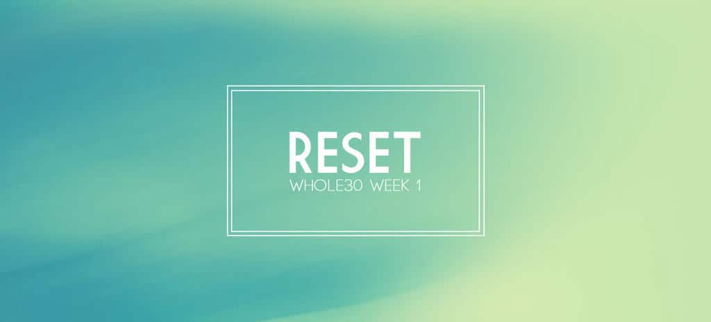 Reset with a Whole30 {Complete Meal Plan for Week 1}